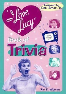 The I Love Lucy Book of Trivia Official Authorized Edition by Ric B