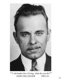 "John Dillinger ""I Rob Banks What do You do "" Quote"